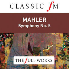 mahler: symphony no. 5(classic fm: the full works)