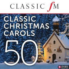 50 classic christmas carols by classic fm