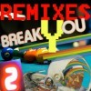 break you (remixes 2)